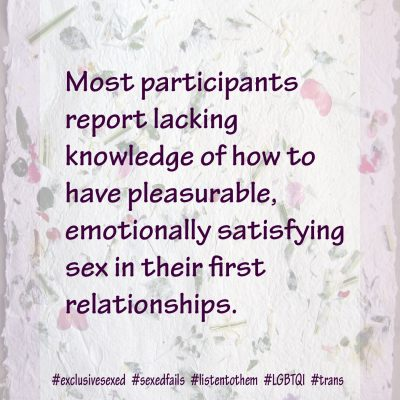 Most participants report lacking knowledge of how to have pleasurable, emotionally satisfying sex in their first relationships.